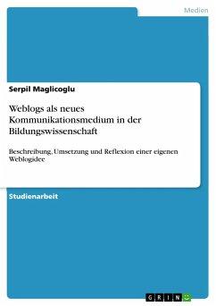Weblogs als neues Kommunikationsmedium in der Bildungswissenschaft - Maglicoglu, Serpil