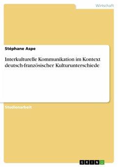 Interkulturelle Kommunikation im Kontext deutsch-französischer Kulturunterschiede