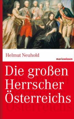 Die großen Herrscher Österreichs - Neuhold, Helmut