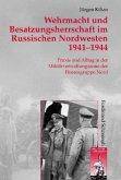 Wehrmacht und Besatzungsherrschaft im Russischen Nordwesten 1941 - 1944