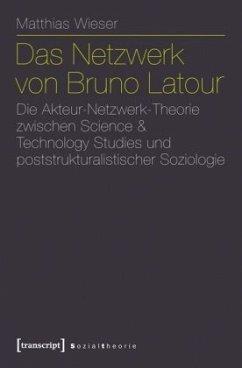 Das Netzwerk von Bruno Latour - Wieser, Matthias