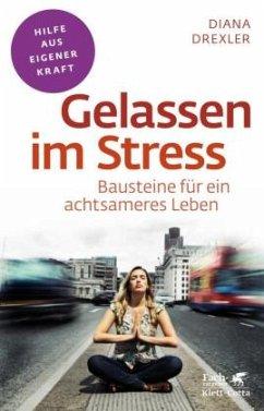 Gelassen im Stress - Drexler, Diana