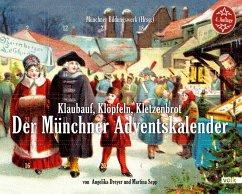 Klaubauf, Klöpfeln, Kletzenbrot: Der Münchner Adventskalender - Dreyer, Angelika; Sepp, Martina