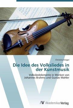 Die Idee des Volksliedes in der Kunstmusik - Krüger, Christine