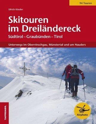 Skitouren im Dreiländereck. Unterwegs im Obervinschgau, Münstertal und um Nauders - Ulrich Kössler