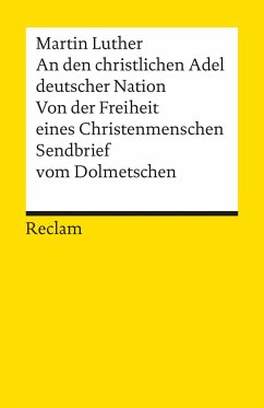 An den christlichen Adel deutscher Nation. Von der Freiheit eines Christenmenschen. Sendbrief vom Dolmetschen - Luther, Martin