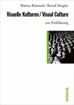 Visuelle Kulturen / Visual Culture zur Einführung - Rimmele, Marius; Stiegler, Bernd