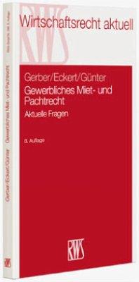 Gewerbliches Miet- und Pachtrecht - Gerber, Wolfgang; Eckert, Hans-Georg; Günter, Peter