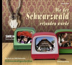Wie der Schwarzwald erfunden wurde - Huth, Silvia