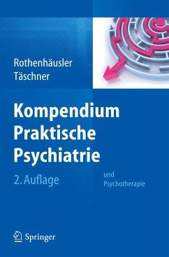 Kompendium Praktische Psychiatrie - Rothenhäusler, Hans-Bernd; Täschner, Karl-Ludwig
