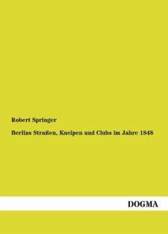 Berlins Straßen, Kneipen und Clubs im Jahre 1848 - Springer, Robert