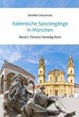 Florenz, Venedig, Rom / Italienische Spaziergänge in München Bd.1