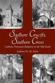 Southern Crucifix, Southern Cross: Catholic-Protestant Relations in the Old South