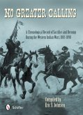 No Greater Calling: A Chronological Record of Sacrifice and Heroism During the Western Indian Wars (1865-1898)