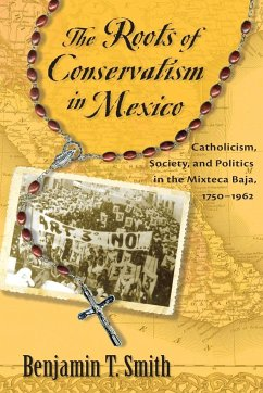 Roots of Conservatism in Mexico - Smith, Benjamin T.