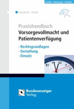 Praxishandbuch Vorsorgevollmacht und Patientenverfügung - Ramstetter, Michael; Hecker, Sonja