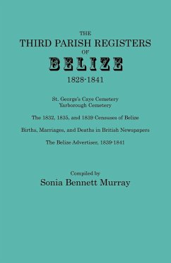 Third Parish Registers of Belize, 1828-1841. St. George's Cemetery; Yarborough Cemetery; the 1832, 1835, and 1839 Censuses of Belize; Births, Marriages, and Deaths in British Newspapers; the Belize Advertiser, 1839-1841