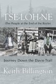 Tse-Loh-Ne (the People at the End of the Rocks): Journey Down the Davie Trail