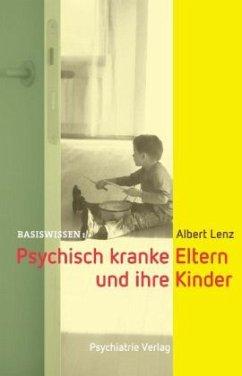 Psychisch kranke Eltern und ihre Kinder - Lenz, Albert