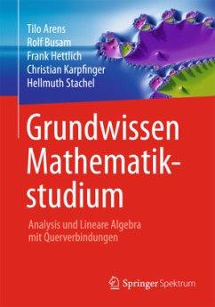 Grundwissen Mathematikstudium - Analysis und Lineare Algebra mit Querverbindungen - Arens, Tilo;Busam, Rolf;Hettlich, Frank
