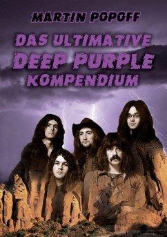 Das ultimative Deep Purple Kompendium - Popoff, Martin