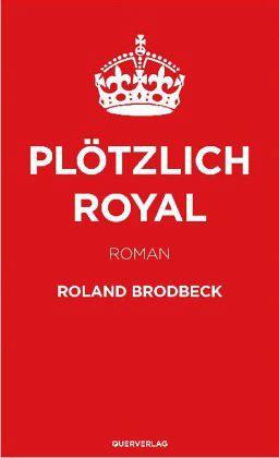 "Roland Brodbeck ""Plötzlich Royal"""