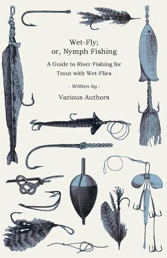 Wet-Fly; or, Nymph Fishing - A Guide to River Fishing for Trout with Wet-Flies - Various