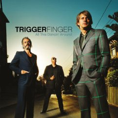 All This Dancin' Around - Triggerfinger
