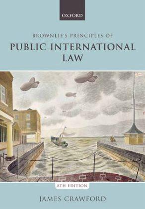 Brownlie's Principles of Public International LawBrownlie's Principles of Public International Law