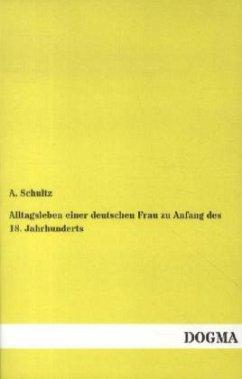 Alltagsleben einer deutschen Frau zu Anfang des 18. Jahrhunderts