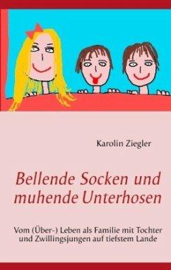 Bellende Socken und muhende Unterhosen - Ziegler, Karolin
