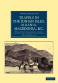 Travels in the Ionian Isles, Albania, Thessaly, Macedonia, &c.: During the Years 1812 and 1813