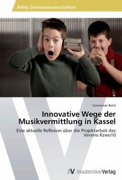 9783639409406 - Betzl, Constanze: Innovative Wege der Musikvermittlung in Kassel - Buch