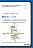 My Video Game: Konstruktionistisches Erfahrungslernen in der Schule. Die Entwicklung von Computerspielen als Projektpraxis