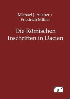 Die Römischen Inschriften in Dacien - Ackner, Michael J.; Müller, Friedrich