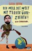 Ich will die Welt mit Terror überziehen! Oder Schokolade