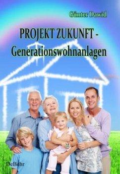 PROJEKT ZUKUNFT - Generationswohnanlagen - Dawid, Günter