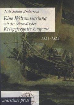 Eine Weltumsegelung mit der schwedischen Kriegsfregatte Eugenie