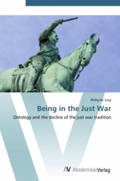 9783639425284 - Gray, Phillip W.: Being in the Just War: Ontology and the decline of the just war tradition - Buch