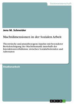 Machtdimensionen in der Sozialen Arbeit - Schneider, Jens M.