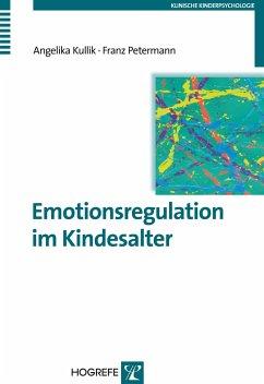 Emotionsregulation im Kindesalter - Kullik, Angelika; Petermann, Franz