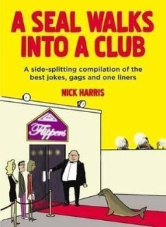 A Seal Walks Into a Club: A Side-Splitting Compilation of the Best Jokes, Gags and One Liners - Harris, Nick