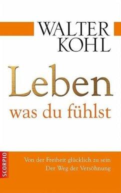 Leben, was du fühlst - Kohl, Walter
