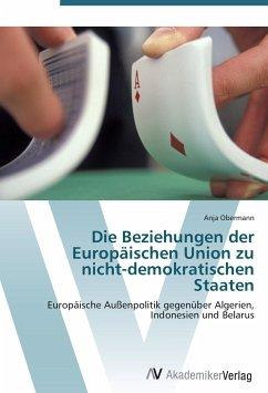 Die Beziehungen der Europäischen Union zu nicht-demokratischen Staaten - Obermann, Anja