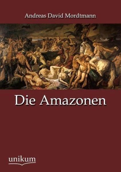 Die Amazonen - Mordtmann, Andreas D.
