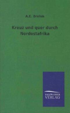 Kreuz und quer durch Nordostafrika - Brehm, Alfred E.