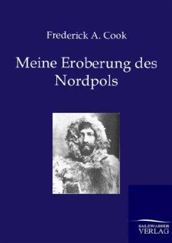 Meine Eroberung des Nordpols - Cook, Frederick A.