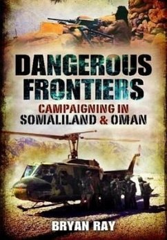 Dangerous Frontiers: Campaigning in Somaliland and Oman - Ray, Colonel Bryan