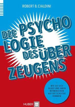 Die Psychologie des Überzeugens - Cialdini, Robert B.