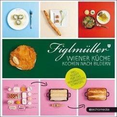 Figlmüller - Wiener Küche - Figlmüller, Hans; Figlmüller, Thomas